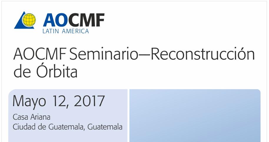 AOCMF Seminario de Reconstrucción de Órbita, mayo12, Guatemala.